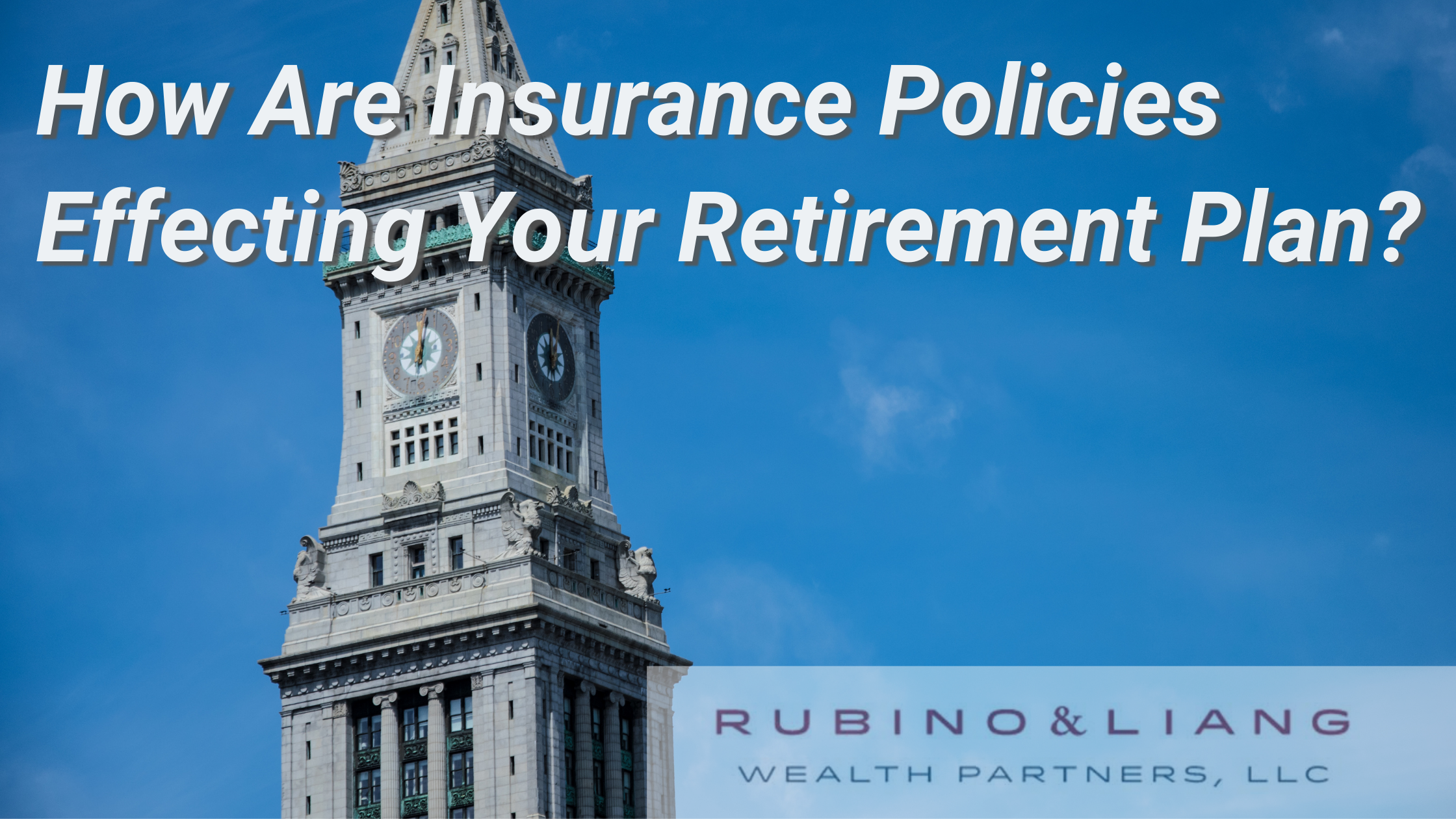 How Do Insurance Policies Effect Your Retirement Plan?