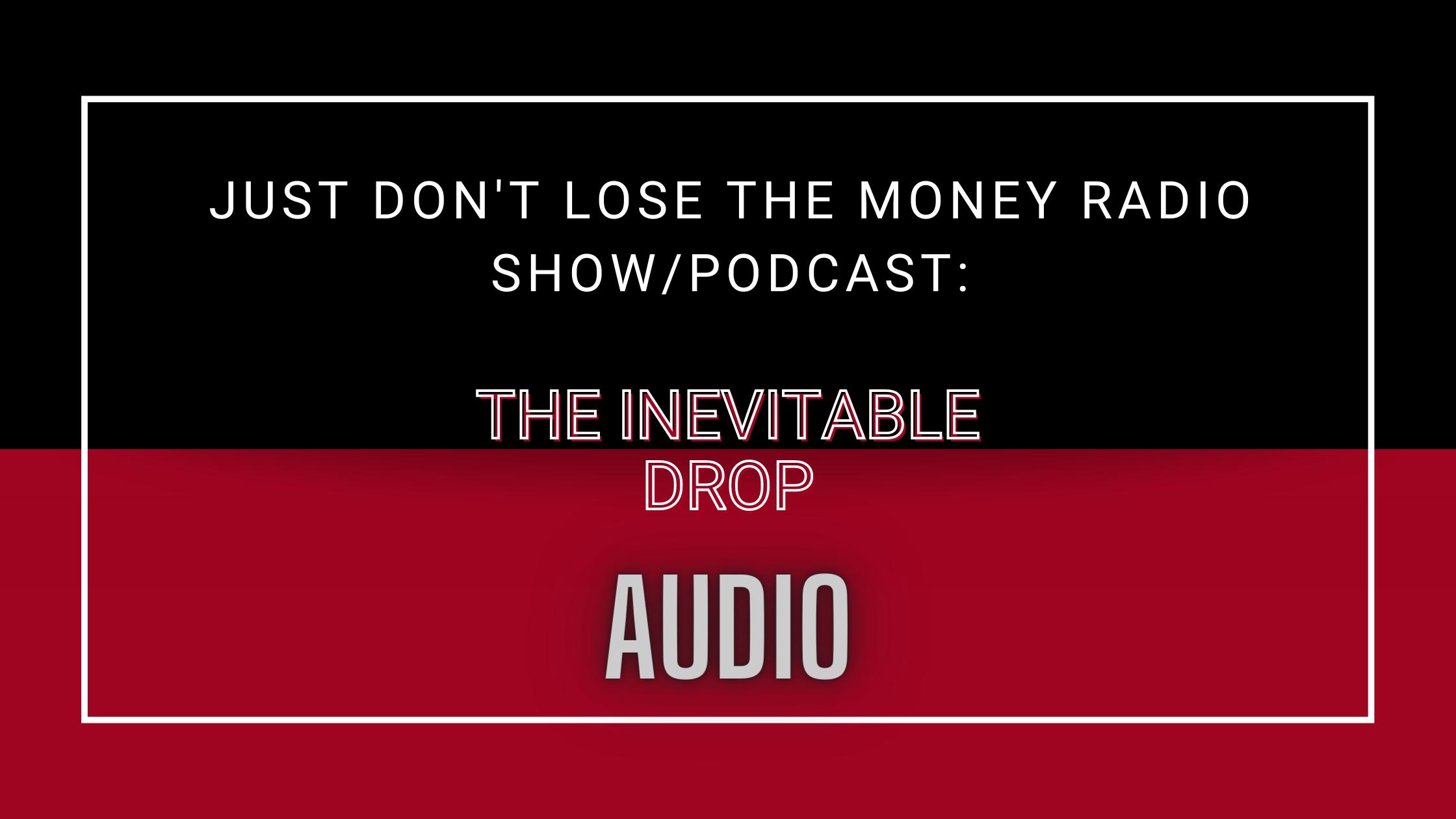 The Inevitable Drop