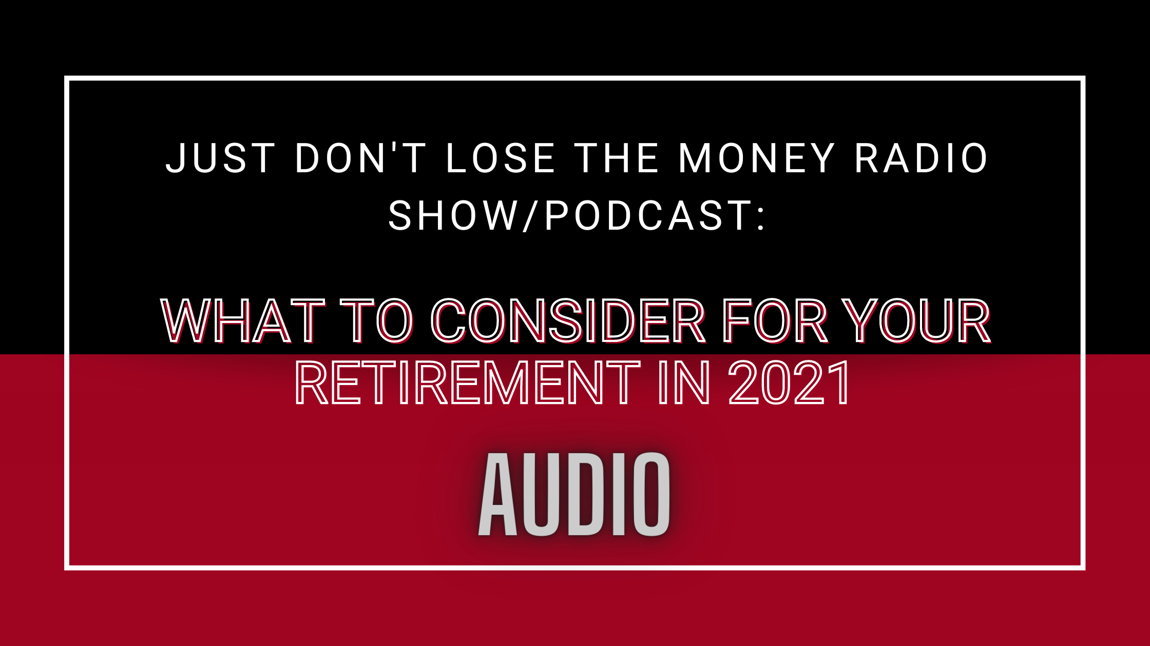 JDLTM: What To Consider For Your Retirement in 2021